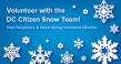 Volunteer with the DC Citizen Snow Team. Help neighbors in need during inclement weather